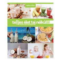 Halászi Ildikó Te(l)jes élet tej nélkül - A tejhelyettesítő italok kézikönyve