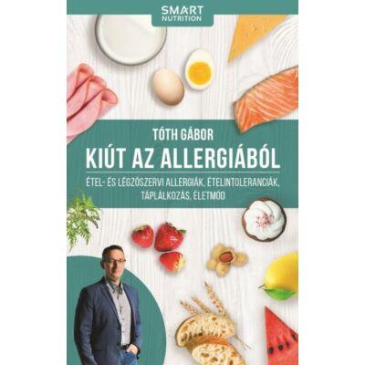 Kiút az allergiából - Étel- és légzőszervi allergiák, ételintoleranciák, táplálkozás, életmód- Tóth Gábor